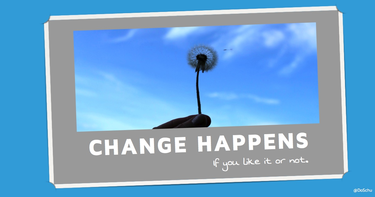 Change Happens. If You Like It Or Not.