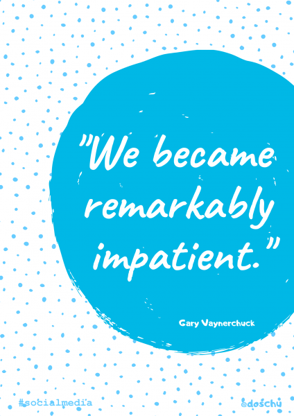 Zitat Gary Vaynerchuck: Impatience